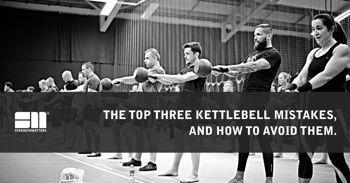 The Top Three Kettlebell Mistakes & How To Avoid Them