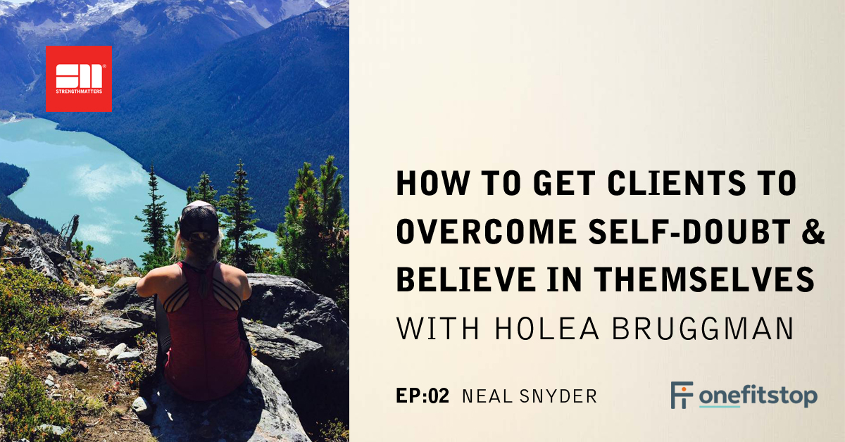 Ep 02: How To Get Clients To Overcome Self-Doubt & Believe In Themselves