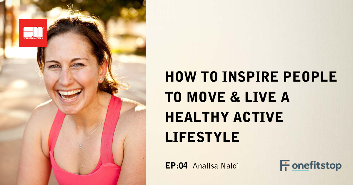 Ep 04: How To Inspire People To Move & Live A Healthy Active Lifestyle