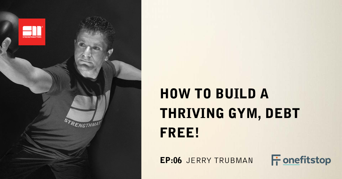 Ep 06: How To Build A Thriving Gym, Debt FREE!