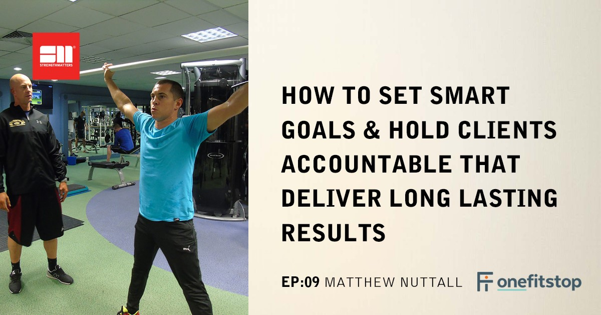 How to Set SMART Goals That Deliver Long Lasting Results And Hold Clients Accountable.