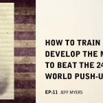 EP 11: How To Train & Develop The Mindset To Beat The 24-Hour World Push-Up Record