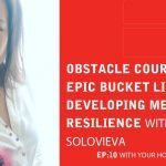 EA 10: Obstacle Course Racing, Epic Bucket Lists & Developing Mental Resilience With Kate Solovieva