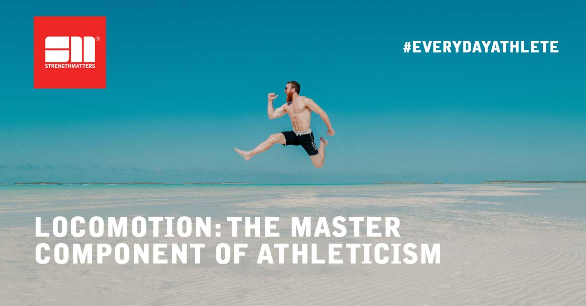 Locomotion: The Master Component Of Athleticism