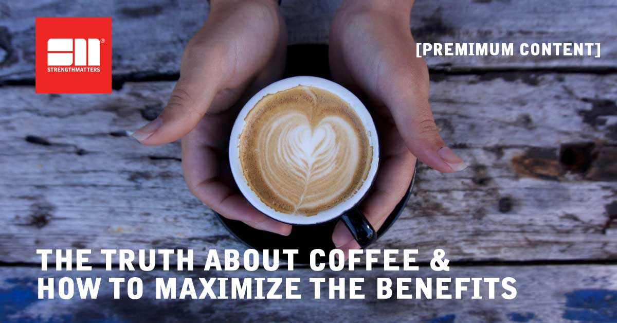 The Truth About Coffee & How To Maximize The Benefits Of Caffeine