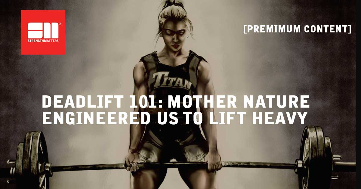 Deadlifting 101: Mother Nature Engineered Us To Lift Heavy S**t
