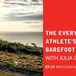 EP 24: The Everyday Athlete's Guide To Barefoot Running With Julia Chi Taylor