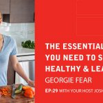 Ep 29: The Essential Skills You Need To Stay Healthy And Lean With Georgie Fear