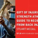 Ep 30: Gift Of Injury: The Strength Athlete's Guide To Recovering From Back Injury With Dr Stuart McGill