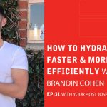 Ep 31: How To Hydrate 3x Faster And More Efficiently With Brandin Cohen