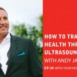 Ep 34: How To Track Muscle Health Through Ultrasound With Andy Jackson