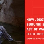 Ep 37: How Jogging In Burundi Became An Act Of War With Peter Frick-Wright