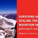 Ep 36: Surviving Aconcagua: Scaling The Highest Mountain In S.America With Matt Shore