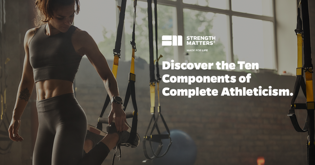 Strength Matters Ten Components of Complete Athleticism